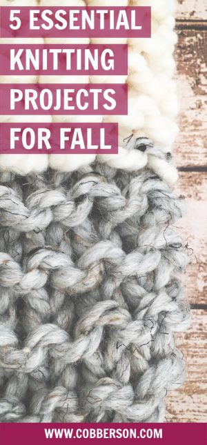 cobberson 5 essential fall knitting projects for fall