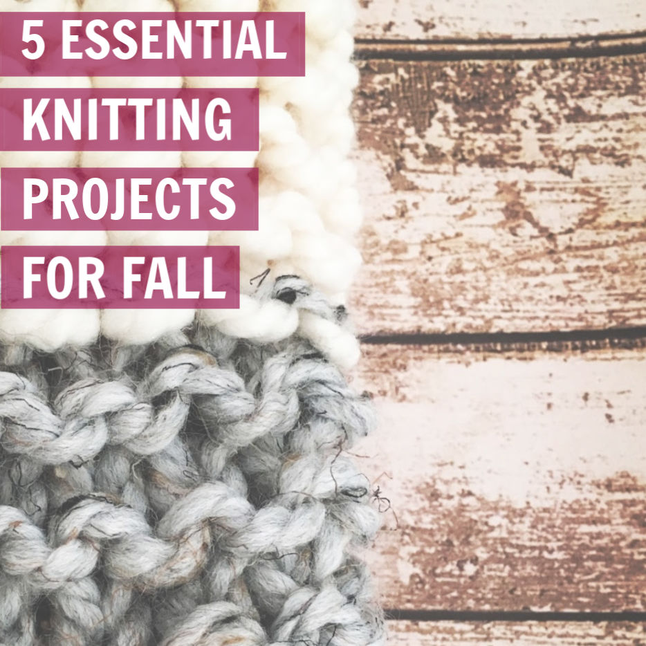 5 Essential Fall Knitting Projects