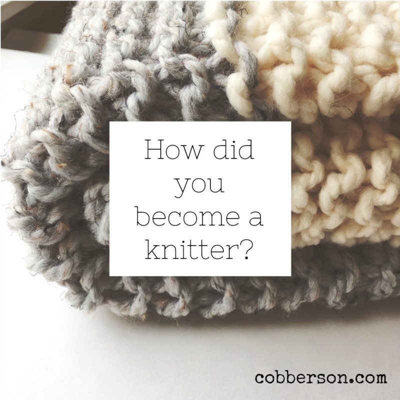 cobberson how did you become a knitter