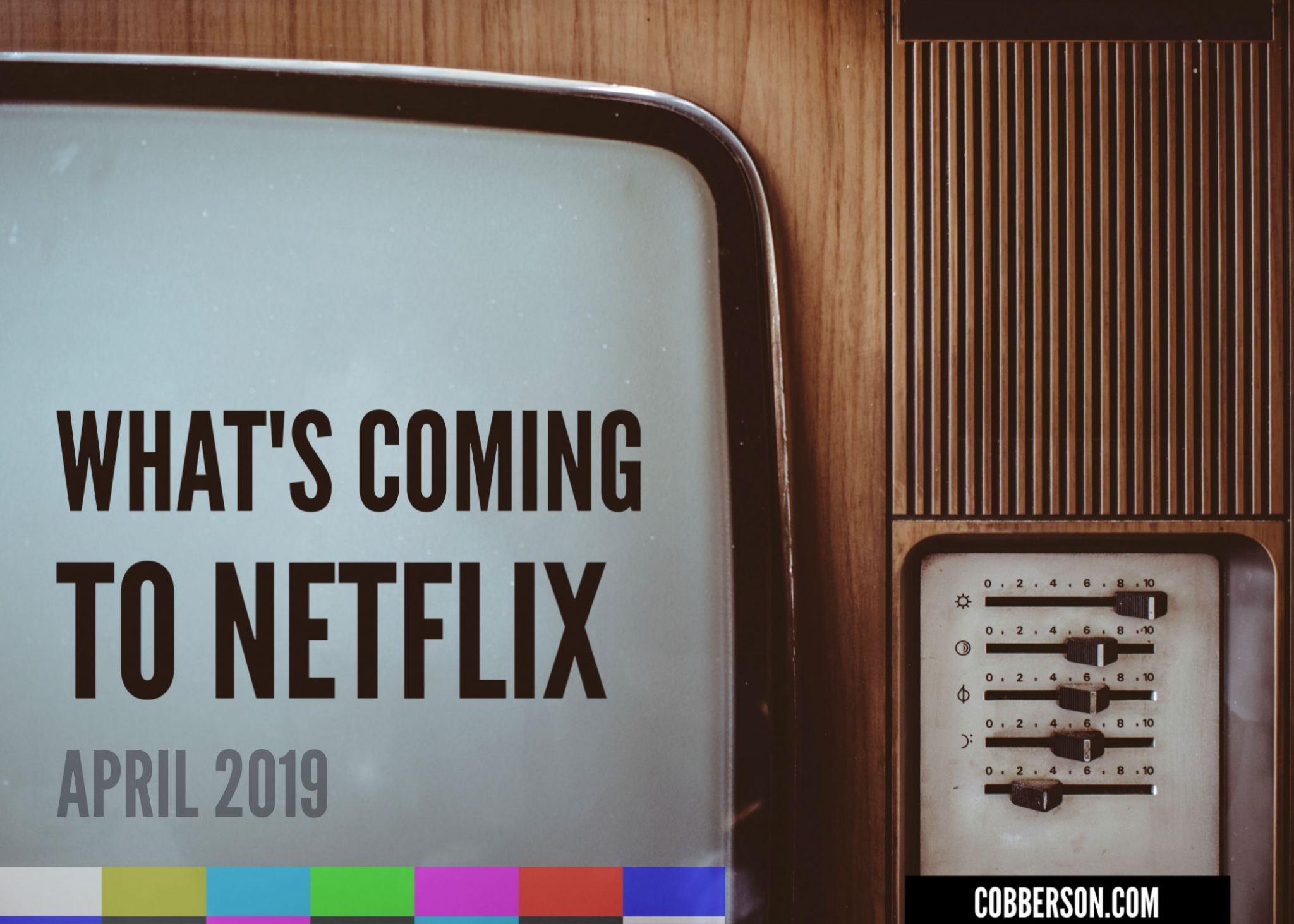 whats coming to netflix APRIL 2019 cobberson