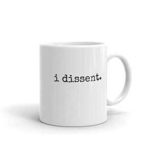 I dissent mug