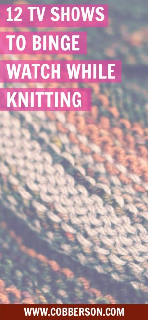 12 tv shows to binge watch while knitting