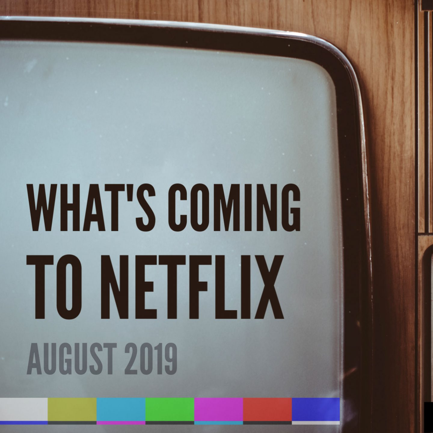 What's Coming to Netflix: August 2019