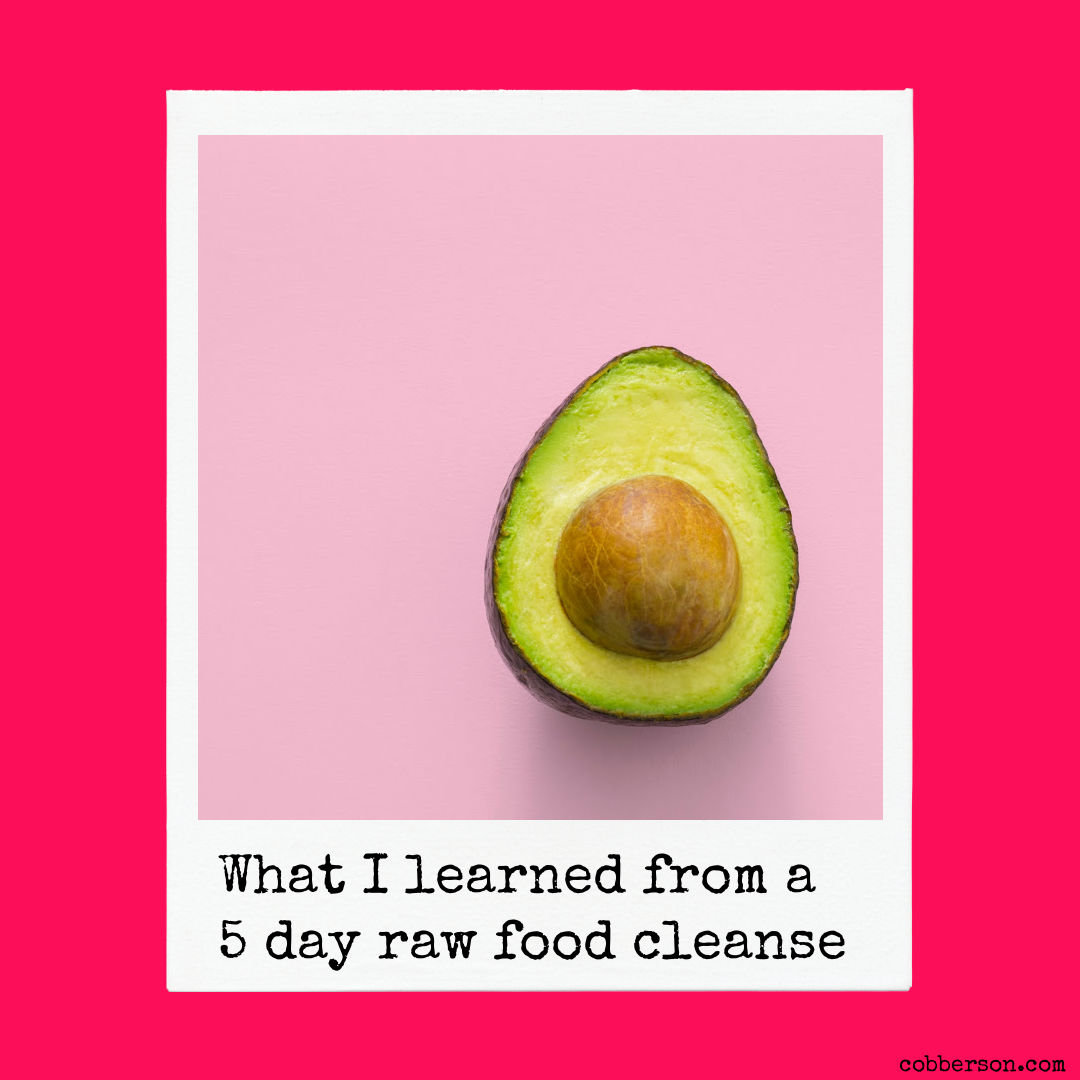 I did a 5 day raw food diet cleanse and here's what I learned