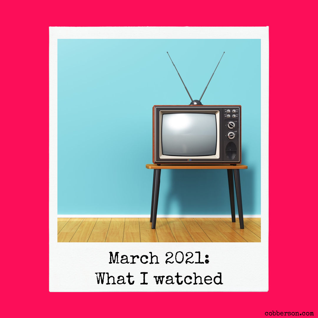 what i watched this month march 2021