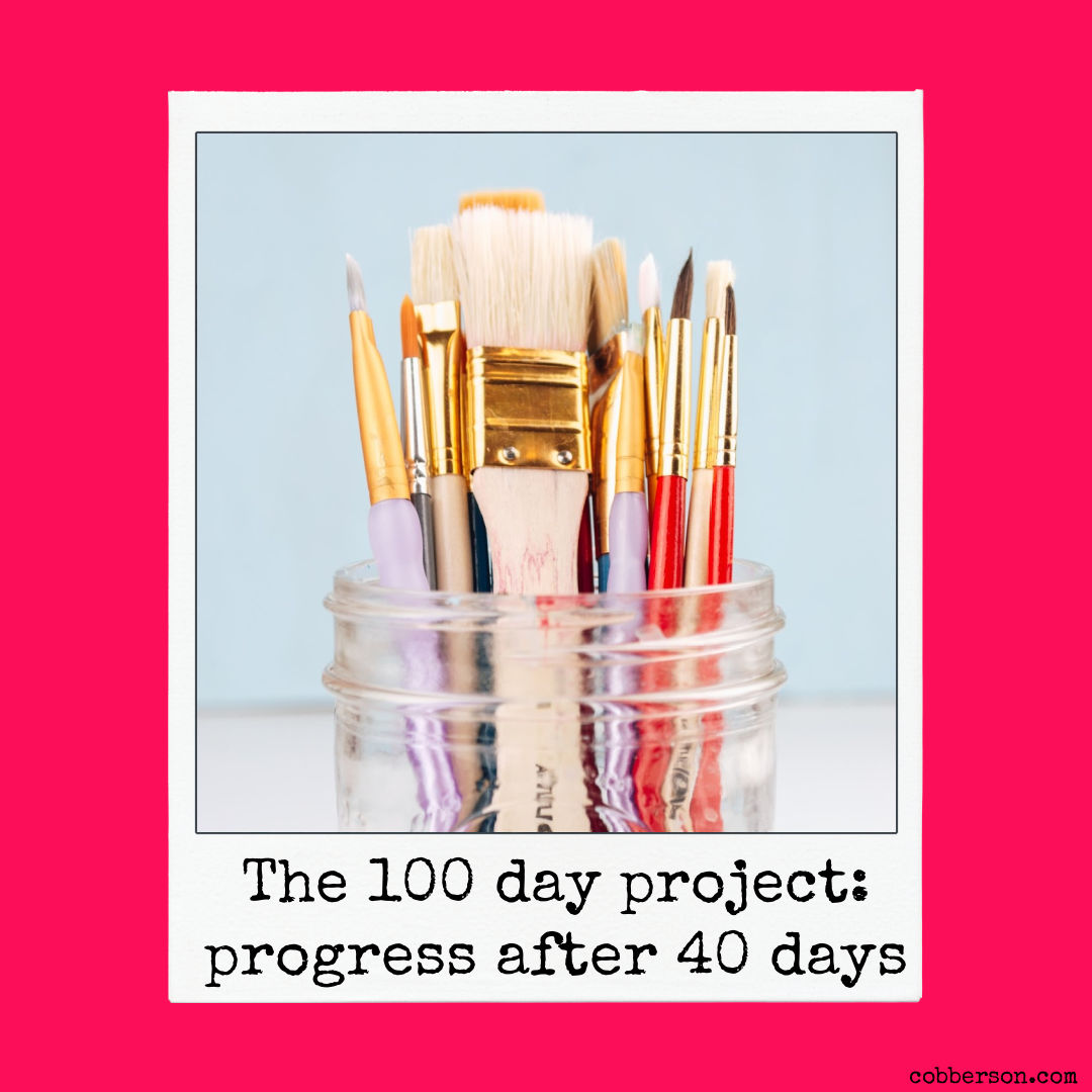 THE 100 DAY PROJECT: HOW ARE YOU DOING AFTER 40 DAYS?